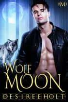 Wolf Moon: Hot Moon Rising #1 ebook by Desiree Holt