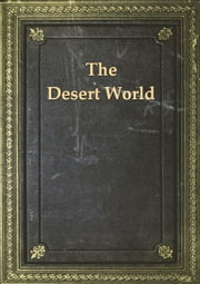 The Desert World ebook by Arthur Mangin,William Henry Freeman, Illustrator,W.H. Adams, Translator