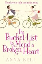 The Bucket List to Mend a Broken Heart - The laugh-out-loud love story of the year! ebook by Anna Bell