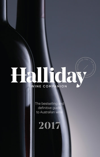 Halliday Wine Companion 2017 - The Bestselling and Definitive Guide to Australian Wine ebook by James Halliday