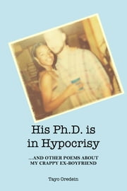 His PhD is in Hypocrisy: And Other Poems about My Crappy Ex-Boyfriend ebook by Tayo Oredein