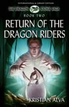Return of the Dragon Riders - International & Library Edition ebook by Kristian Alva