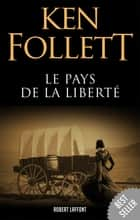 Le Pays de la liberté ebook by Ken FOLLETT, Jean ROSENTHAL