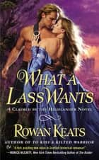 What a Lass Wants ebook by Rowan Keats