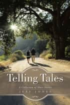 Telling Tales - A Collection of Short Stories ebook by Jeff Jones