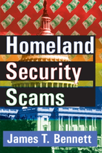 Homeland Security Scams ebook by James T. Bennett