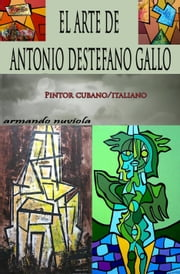 El Arte de Antonio Destefano Gallo ebook by Armando Nuviola Sr