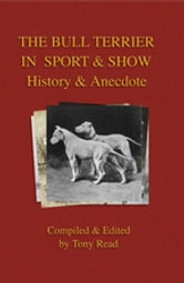 The Bull Terrier in Sport And Show - History & Anecdote ebook by Tony Read