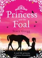 The Princess and the Foal ebook by Stacy Gregg