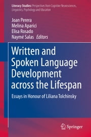 Written and Spoken Language Development across the Lifespan - Essays in Honour of Liliana Tolchinsky ebook by Joan Perera,Melina Aparici,Elisa Rosado,Naymé Salas