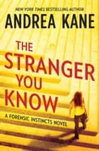 The Stranger You Know (Forensic Instincts, Book 3) ebook by Andrea Kane