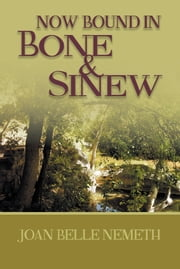 Now Bound In Bone And Sinew ebook by Joan Belle Nemeth