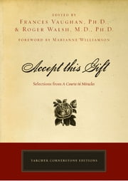 Accept This Gift - Selections from A Course in Miracles ebook by Frances Vaughan,Roger Walsh