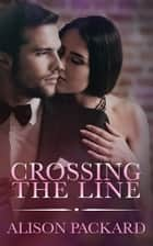 Crossing the Line ebook by Alison Packard