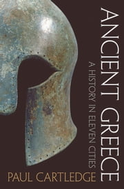 Ancient Greece: A History in Eleven Cities ebook by Paul Cartledge