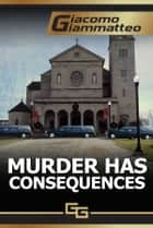 Murder Has Consequences - Book 2 ebook by Giacomo Giammatteo