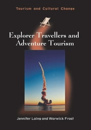 Explorer Travellers and Adventure Tourism ebook by Jennifer Laing,Warwick Frost