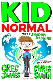 Kid Normal and the Shadow Machine 電子書籍 by Greg James, Chris Smith, Erica Salcedo