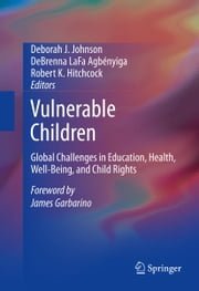 Vulnerable Children - Global Challenges in Education, Health, Well-Being, and Child Rights ebook by Deborah J. Johnson,DeBrenna LaFa Agbényiga,Robert K. Hitchcock