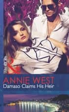 Damaso Claims His Heir (Mills & Boon Modern) (One Night With Consequences, Book 5) ebook by Annie West