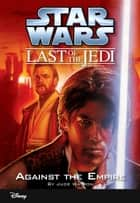 Star Wars: The Last of the Jedi: Against the Empire (Volume 8) - Book 8 ebook by Jude Watson