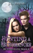 Hunting a Necromancer - Hunter Elite, #6 ebook by J.C. Diem