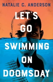 Let's Go Swimming on Doomsday ebook by Natalie C. Anderson