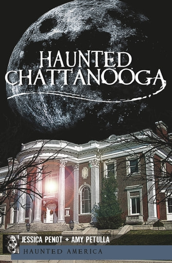 Haunted Chattanooga ebook by Jessica Penot,Amy Petulla