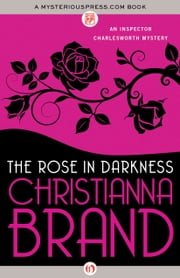 The Rose in Darkness ebook by Christianna Brand