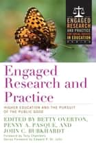 Engaged Research and Practice - Higher Education and the Pursuit of the Public Good ebook by Betty Overton, Penny A. Pasque, John C. Burkhardt,...