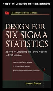Design for Six Sigma Statistics, Chapter 10 - Conducting Efficient Experiments ebook by Andrew Sleeper