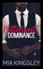 Bittersweet Dominance eBook by Mia Kingsley