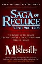 Saga of Recluce, Year 900–1205 - (The Towers of the Sunset, The White Order, The Magic Engineer, Colors of Chaos) ebook by L. E. Modesitt Jr.
