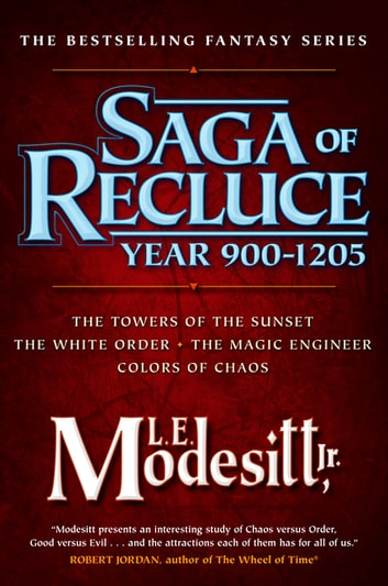 Saga of Recluce, Year 900-1205 - (The Towers of the Sunset, The White Order, The Magic Engineer, Colors of Chaos) ebook by L. E. Modesitt Jr.