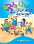 101 Rhythm Instrument Activities for Young Children ebook by Abigail Flesch Connors, Deborah Wright