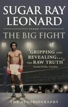 The Big Fight - My Story ebook by Sugar Ray Leonard