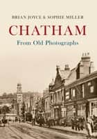 Chatham From Old Photographs ebook by Brian Joyce, Sophie Miller