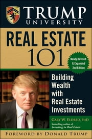 Trump University Real Estate 101 - Building Wealth With Real Estate Investments ebook by Gary W. Eldred,Donald J. Trump