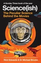 Science(ish) - The Peculiar Science Behind the Movies ebook by Rick Edwards, Michael Brooks