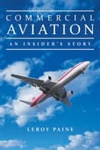 Commercial Aviation—An Insider'S Story ebook by LeRoy Paine