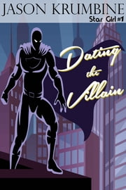 Dating the Villain ebook by Jason Krumbine