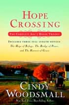 Hope Crossing - The Complete Ada's House Trilogy, includes The Hope of Refuge, The Bridge of Peace, and The Harvest of Grace ebook by Cindy Woodsmall
