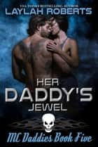 Her Daddy's Jewel - MC Daddies, #5 ebook by