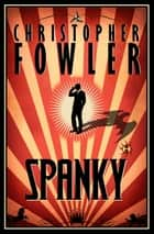 Spanky ebook by Christopher Fowler