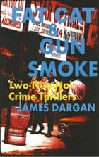 Fat Cat & Gun Smoke: Two Neo-Noir Crime Thrillers - A Neo-Noir Crime Thriller ebook by James Dargan