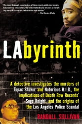 LAbyrinth - A Detective Investigates the Murders of Tupac Shakur and Notorious B.I.G., the Implications of Death ebook by Randall Sullivan