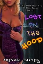 Lost in the Hood ebook by Trevon Carter