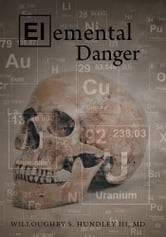Elemental Danger ebook by Willoughby S. Hundley III, MD
