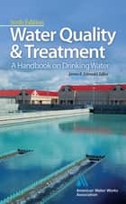 Water Quality & Treatment: A Handbook on Drinking Water ebook by American Water Works Association, James K. Edzwald