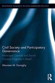 Civil Society and Participatory Governance - Municipal Councils and Social Housing Programs in Brazil ebook by Maureen M. Donaghy